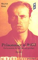 Couverture du livre « Prisonnier N.8403 ; De La Montee Du Nazisme Aux Goulags » de Walter Ruge aux éditions Nicolas Philippe
