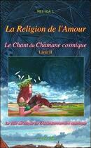Couverture du livre « Le chant du chamane cosmique t.2 ; la religion de l'amour » de Mei-Hia J. aux éditions Arbre Fleuri