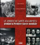 Couverture du livre « Le service de santé aux armées ; pendant la première guerre mondial » de Larcan/Ferrandis aux éditions Lbm