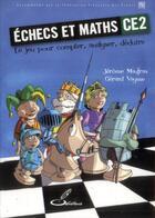 Couverture du livre « Échecs et maths CE2 ; le jeu pour compter, analyser, déduire » de Jerome Maufras et Gerard Vaysse aux éditions Olibris