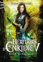 Couverture du livre « Les héritiers d'Enkidiev T.4 ; le sanctuaire » de Anne Robillard aux éditions Michel Lafon Poche