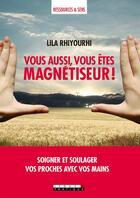 Couverture du livre « Vous aussi, vous êtes magnétiseur ! soigner et soulager vos proches avec vos mains » de Lila Rhiyourhi aux éditions Leduc.s