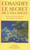Couverture du livre « Le secret de l'occident ; vers une théorie générale du progrès scientifique » de David Cosandey aux éditions Flammarion