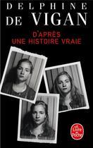 Couverture du livre « D'après une histoire vraie » de Delphine De Vigan aux éditions Lgf
