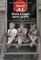 Couverture du livre « Notre « 43 » ; vivre à Caen après-guerre » de Bertrand Morvilliers et Madeleine Aussant aux éditions Cahiers Du Temps