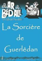 Couverture du livre « Ar bed all ; le club de l'au-delà T.12 ; la sorcière de Guerledan » de Hugues Mahoas et Yann Tatibouet aux éditions Beluga