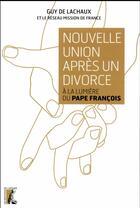 Couverture du livre « Nouvelle union apres un divorce ; à la lumière du pape François » de Guy De Lachaux aux éditions Atelier