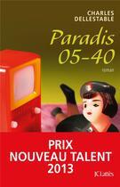 Couverture du livre « Paradis 05-40 » de Charles Dellestable aux éditions Lattes