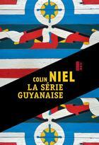 Couverture du livre « La série guyanaise » de Colin Niel aux éditions Rouergue