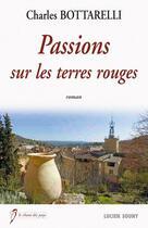 Couverture du livre « Passions sur les terres rouges » de Charles Bottarelli aux éditions Lucien Souny