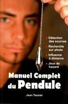 Couverture du livre « Manuel complet du pendule » de Jean Tessier aux éditions Cristal