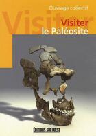 Couverture du livre « Visiter le paléosité » de Collectif aux éditions Sud Ouest Editions