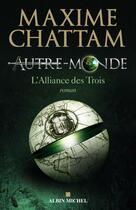 Couverture du livre « Autre-Monde t.1 ; l'alliance des trois » de Maxime Chattam aux éditions Albin Michel