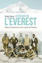 Couverture du livre « Les soldats de l'Everest ; Mallory, la Grande Guerre et la conquête de l'Himalaya » de Wade Davis aux éditions Belles Lettres
