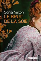 Couverture du livre « Le bruit de la soie » de Sonia Velton aux éditions Preludes