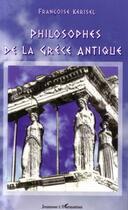 Couverture du livre « Philosophes de la grece antique » de Francoise Kerisel aux éditions L'harmattan
