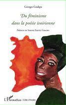 Couverture du livre « Du féminisme dans la poésie ivoirienne » de Georges Gnakpa aux éditions L'harmattan
