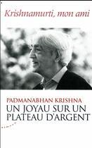 Couverture du livre « Un joyau sur un plateau d'argent ; Krishnamurti, mon ami » de Krishna Padmanabhan aux éditions Almora