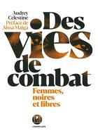 Couverture du livre « Des vies de combat ; femmes, noires et libres » de Audrey Celestine aux éditions L'iconoclaste
