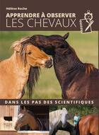 Couverture du livre « Apprendre à observer les chevaux ; dans les pas des scientifiques » de Helene Roche aux éditions Delachaux & Niestle