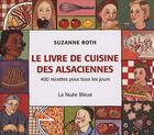 Couverture du livre « Le livre de cuisine des alsaciennes ; 400 recettes pour tous les jours » de Suzanne Roth aux éditions La Nuee Bleue