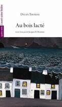 Couverture du livre « Au bois lacté » de Dylan Thomas aux éditions Avant-scene Theatre