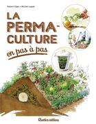 Couverture du livre « La permaculture en pas à pas » de Michel Loppe et Robert Elger aux éditions Rustica