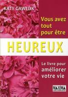 Couverture du livre « Vous avez tout pour être heureux ; le livre pour améliorer votre vie » de Katy Gawelik aux éditions Maxima Laurent Du Mesnil