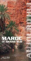 Couverture du livre « Maroc, Le Grand Sud Aujourd'Hui » de Soreau/Frederic aux éditions Jaguar