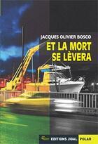 Couverture du livre « Et la mort se lèvera » de Jacques-Olivier Bosco aux éditions Jigal