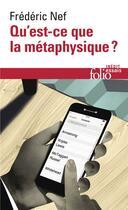 Couverture du livre « Qu'est-ce que la métaphysique ? » de Frederic Nef aux éditions Folio