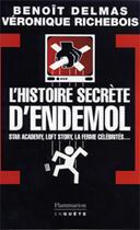 Couverture du livre « L'histoire secrète d'Endemol » de Veronique Richebois et Benoit Delmas aux éditions Flammarion