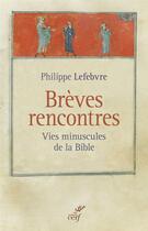 Couverture du livre « Brèves rencontres ; vies minuscules de la Bible » de Philippe Lefebvre aux éditions Cerf