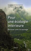 Couverture du livre « Pour une écologie intérieure ; renouer avec le sauvage » de Patrick Guerin et Marie Romanens aux éditions Payot