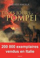 Couverture du livre « Les trois jours de Pompéi » de Alberto Angela aux éditions Payot