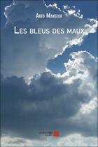 Couverture du livre « Les bleus des maux » de Abed Manseur aux éditions Editions Du Net