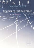 Couverture du livre « Cherbourg- Fort-de-France » de Genevieve Vilnet aux éditions Indigo Cote Femmes