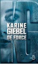 Couverture du livre « De force » de Karine Giebel aux éditions Belfond