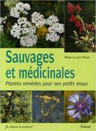 Couverture du livre « Sauvages et médicinales ; plantes remèdes pour nos petits maux » de Marie-Claude Paume aux éditions Edisud