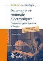 Couverture du livre « DROIT DES TECHNOLOGIES ; paiements et monnaie électroniques ; droits européen, français et belge » de Etienne Wery aux éditions Larcier