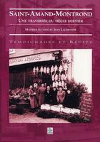 Couverture du livre « Saint-Amand-Montrond ; une traversée du siècle dernier » de Maurice Sugnot et Jean Laumonier aux éditions Editions Sutton