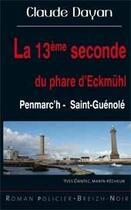 Couverture du livre « La treizième seconde du phare d'Eckmühl ; Penmarc'h - Saint-Guénolé » de Claude Dayan aux éditions Astoure