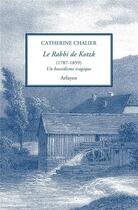 Couverture du livre « Le Rabbi de Kotzk ; un hassidisme tragique » de Catherine Chalier aux éditions Arfuyen