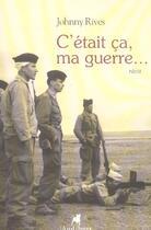 Couverture du livre « C'etait ca, ma guerre... » de Johnny Rives aux éditions Audibert Louis