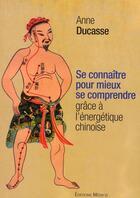 Couverture du livre « Se connaître pour mieux se comprendre grâce à l'énergétique chinoise » de Anne Ducasse aux éditions Medicis