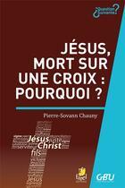 Couverture du livre « Jésus, mort sur une croix : pourquoi ? » de Pierre Sovann-Chauny aux éditions Farel