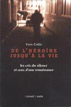 Couverture du livre « De L'Heroine Jusqu'A La Vie » de Yves Colin aux éditions Gerard Louis