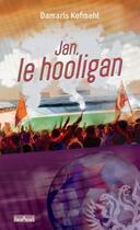 Couverture du livre « Jan, le hooligan » de Damaris Kofmehl aux éditions La Maison De La Bible