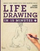 Couverture du livre « Life drawing in 15 minutes » de Jake Spicer aux éditions Ilex