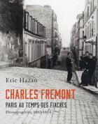 Couverture du livre « Charles Frémont ; Paris au temps des fiacres, photographies 1885-1914 » de Eric Hazan aux éditions Seuil